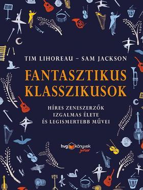 Tim Lihoreau - Sam Jackson - FANTASZTIKUS KLASSZIKUSOK