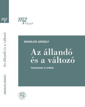 Angyalosi Gergely - Az állandó és a változó: Tanulmányok és kritikák