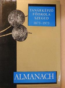 Bereczki S. - A Szegedi Tanárképző Főiskola Centenáriumi Évkönyve 1873-1973 [antikvár]