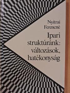 Nyitrai Ferencné - Ipari struktúránk: változások, hatékonyság [antikvár]