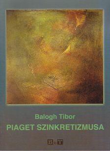 Balogh Tibor - Piaget szinkretizmusa [antikvár]