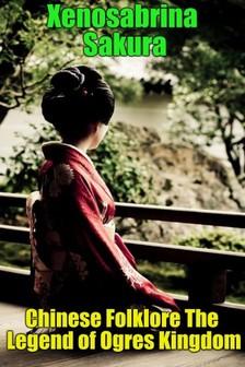 Sakura Xenosabrina - Chinese Folklore The Legend of Ogres Kingdom [eKönyv: epub, mobi]