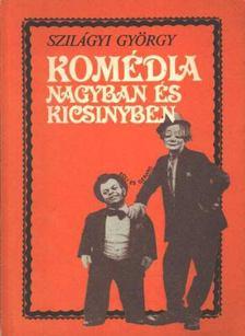 Szilágyi György - Komédia nagyban és kicsinyben [antikvár]