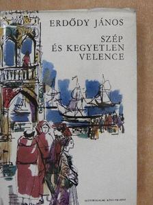 Erdődy János - Szép és kegyetlen Velence [antikvár]