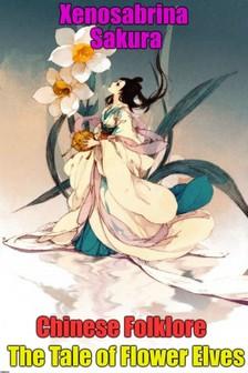 Sakura Xenosabrina - Chinese Folklore The Tale of Flower Elves [eKönyv: epub, mobi]
