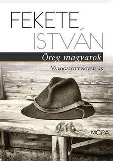 FEKETE ISTVÁN - Öreg magyarok - válogatott novellák
