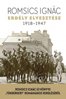 ROMSICS IGNÁC - Erdély elvesztése - 1918-1947 [eKönyv: epub, mobi]