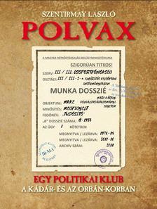 Szentirmay László - POLVAX-Egy politikai klub a Kádár- és az Orbán-korszakban