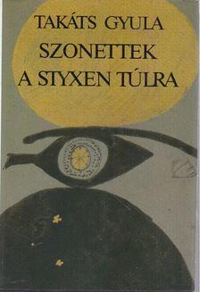 Takáts Gyula - Szonettek a Styxen túlra [antikvár]