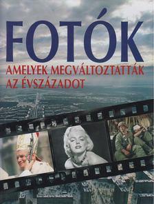 Géczi Zoltán - Fotók amelyek megváltoztatták az évszázadot [antikvár]