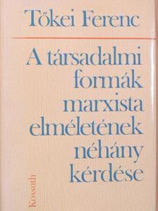Tőkei Ferenc - A társadalmi formák marxista elméletének néhány kérdése [antikvár]