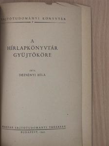 Dezsényi Béla - A hírlapkönyvtár gyüjtőköre [antikvár]