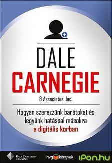 Dale Carnegie - Hogyan szerezzünk barátokat és legyünk hatással másokra a digitális korban? [antikvár]