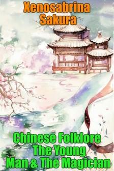 Sakura Xenosabrina - Chinese Folklore The Young Man & The Magician [eKönyv: epub, mobi]