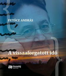 PETŐCZ ANDRÁS - A visszaforgatott idő