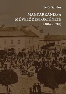 Fejős Sándor - Magyarkanizsa művelődéstörténete (1867-1918)