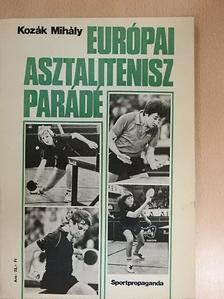 Kozák Mihály - Európai asztalitenisz parádé [antikvár]