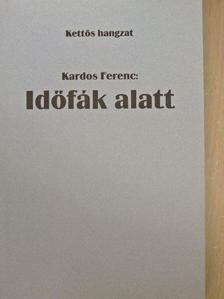 Kardos Ferenc - Időfák alatt/Szétszakadt táj [antikvár]