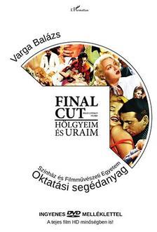 Varga Balázs-Pálfi György - Varga Balázs: Final Cut - A tankönyv (Pálfi György: Final Cut című filmjének DVD-mellékletével)