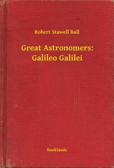 Ball Robert Stawell - Great Astronomers: Galileo Galilei [eKönyv: epub, mobi]