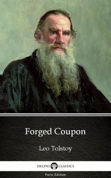 Delphi Classics Leo Tolstoy, - Forged Coupon by Leo Tolstoy (Illustrated) [eKönyv: epub, mobi]