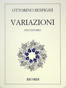 RESPIGHI - VARIAZIONI PER CHITARRA. REV. E DITEGGIATURA DI A. GILARDINO E L. BISCALDI