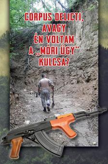 """Szebenyi István - Corpus delicti, avagy: én voltam a """"móri ügy"""" kulcsa?"""