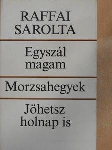 Raffai Sarolta - Egyszál magam/Morzsahegyek/Jöhetsz holnap is [antikvár]