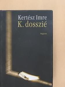 Kertész Imre - K. dosszié [antikvár]