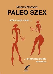 MESKÓ NORBERT - Paleo szex - Kőkorszaki randi a technoszexuális űrkorban
