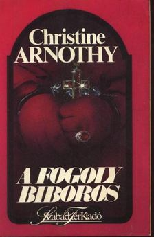ARNOTHY CHRISTINE - A fogoly bíboros [antikvár]