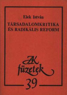 Elek István - Társadalomkritika és radikális reform [antikvár]