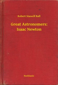 Ball Robert Stawell - Great Astronomers: Isaac Newton [eKönyv: epub, mobi]