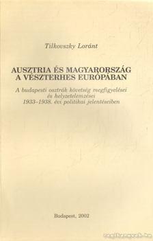 Tilkovszky Lóránt - Ausztria és Magyarország a vészterhes Európában [antikvár]