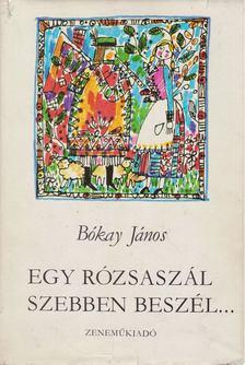 Bókay János - Egy rózsaszál szebben beszél [antikvár]