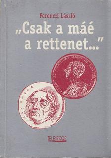 """Ferenczi László - """"Csak a máé a rettenet..."""" [antikvár]"""