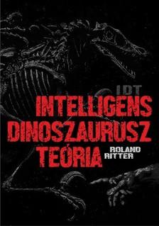Ritter Roland - IDT - Intelligens dinoszaurusz teória [eKönyv: epub, mobi]