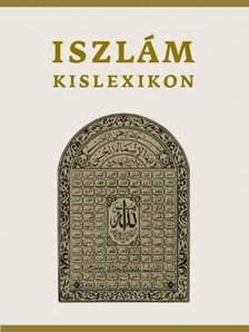 SERDIÁN MIKLÓS GYÖRGY - Iszlám kislexikon [eKönyv: epub, mobi]