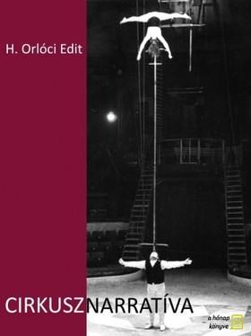 H. ORLÓCI EDIT - Cirkusznarratíva [eKönyv: epub, mobi]
