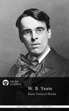 Yeats W. B. - Delphi Works of W. B. Yeats (Illustrated) [eKönyv: epub, mobi]