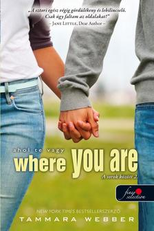 Tammara Webber - Where You Are - Ahol te vagy (A sorok között 2.) - Kemény borítós