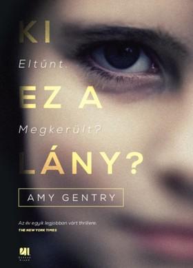 Amy Gentry - Ki ez a lány? - Eltűnt. Megkerült? [eKönyv: epub, mobi]