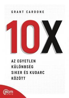 Grant Cardone - 10X - Az egyetlen különbség siker és kudarc között