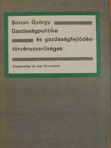 Dr. Simon György - Gazdaságpolitika és gazdaságfejlődési törvényszerűségek [antikvár]