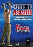 Pavel Tsatsouline - A kettlebell visszatér - Robbanékony edzés a kirobbanó izomnövekedésért