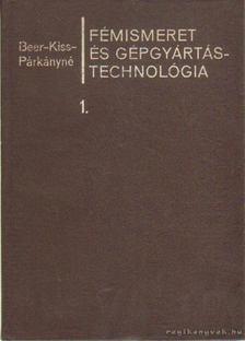 Kiss Tivadar, Párkány Mihályné, Dr. Beer György - Fémismeret és gépgyártástechológia 1. [antikvár]