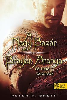 Peter V. Brett - A nagy bazár + Brayan Aranya és más történetek - Puha borítós