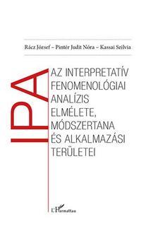 Rácz József-Pintér Judit Nóra-Kassai Szilvia - Az interpretatív fenomenológiai analízis elmélete, módszertana és alkalmazási területei