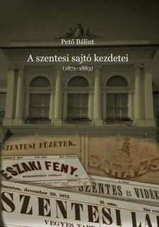 Pető Bálint - A szentesi sajtó kezdetei (1871-1883)