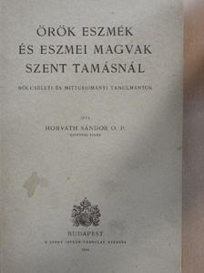 Horváth Sándor - Örök eszmék és eszmei magvak Szent Tamásnál [antikvár]